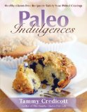 Paleo Indulgences Healthy Gluten-Free Recipes to Satisfy Your Primal Cravings