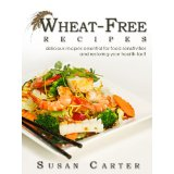 Wheat Free Recipes: Delicious Recipes Essential For Food Sensitivities And Restoring Your Health Fast!
