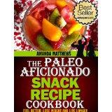 The Paleo Aficionado Snack Recipe Cookbook